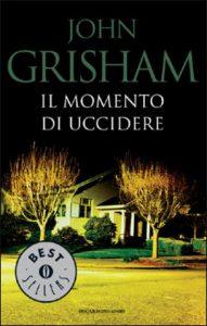 """""""Il momento di uccidere"""" di Grisham: E' arrivato il momento di leggerlo o di vedere il film"""